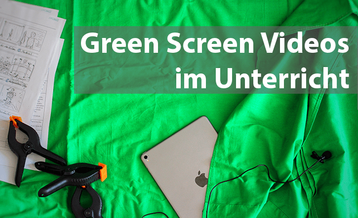 Green Screen Videos im Unterricht